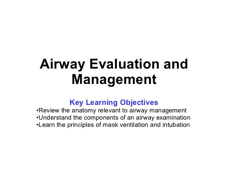 Airway Evaluation and Management <ul><li>Key Learning Objectives </li></ul><ul><li>Review the anatomy relevant to airway m...