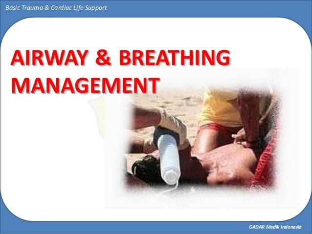 GADAR Medik Indonesia Basic Trauma & Cardiac Life Support AIRWAY & BREATHING MANAGEMENT