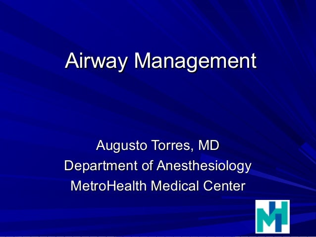 Airway ManagementAirway Management Augusto Torres, MDAugusto Torres, MD Department of AnesthesiologyDepartment of Anesthes...