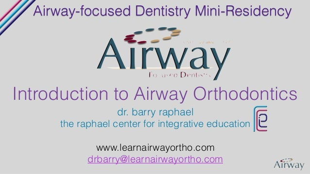 ! dr. barry raphael the raphael center for integrative education ! www.learnairwayortho.com drbarry@learnairwayortho.com A...