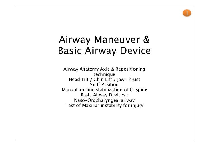 1Airway Maneuver &Basic Airway DeviceAirway Anatomy Axis & Repositioning              technique  Head Tilt / Chin Lift / J...