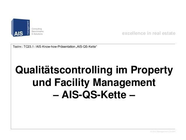 "excellence in real estateToolnr.: TC23.1 / AIS-Know-how-Präsentation ""AIS-QS-Kette""         Qualitätscontrolling im Proper..."
