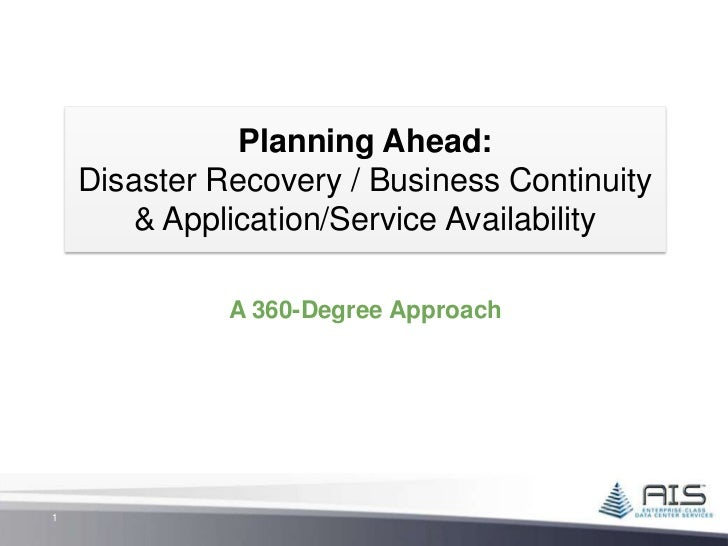 Planning Ahead:    Disaster Recovery / Business Continuity        & Application/Service Availability              A 360-De...