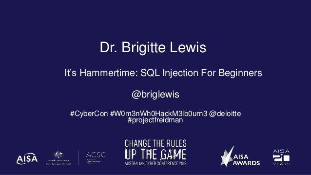 Dr. Brigitte Lewis It's Hammertime: SQL Injection For Beginners @briglewis #CyberCon #W0m3nWh0HackM3lb0urn3 @deloitte #pro...