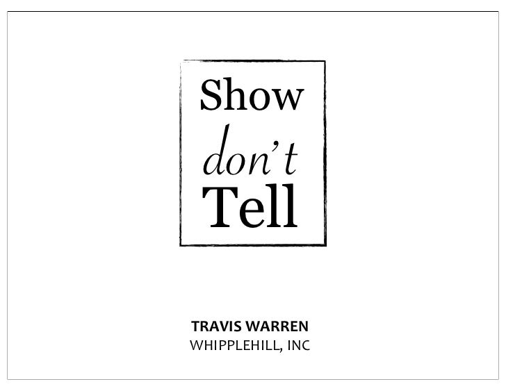 Show  don' t TellTRAVIS WARRENWHIPPLEHILL, INC