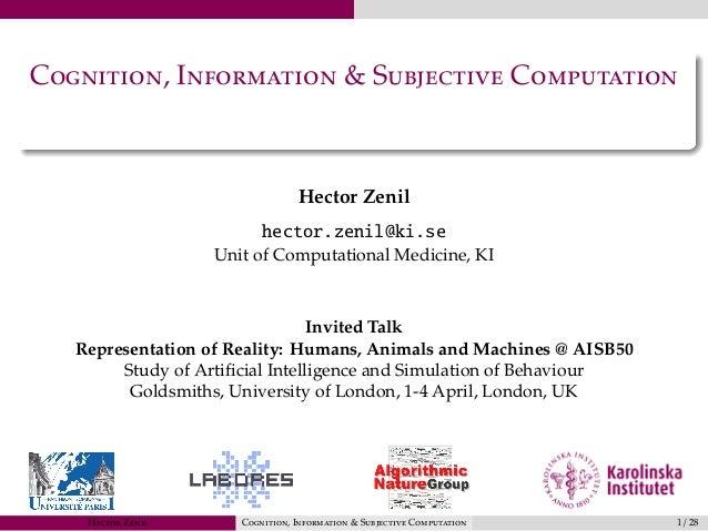 Cognition, Information & Subjective Computation Hector Zenil hector.zenil@ki.se Unit of Computational Medicine, KI Invited...