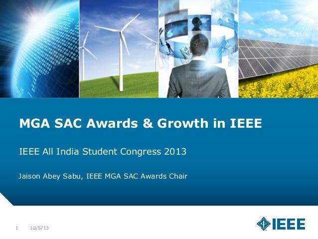 10/5/131 MGA SAC Awards & Growth in IEEE IEEE All India Student Congress 2013 Jaison Abey Sabu, IEEE MGA SAC Awards Chair
