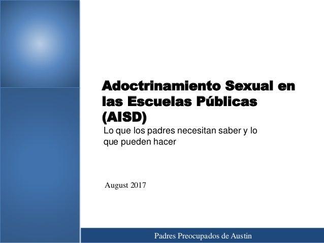 Adoctrinamiento Sexual en las Escuelas Públicas (AISD) Lo que los padres necesitan saber y lo que pueden hacer Padres Preo...