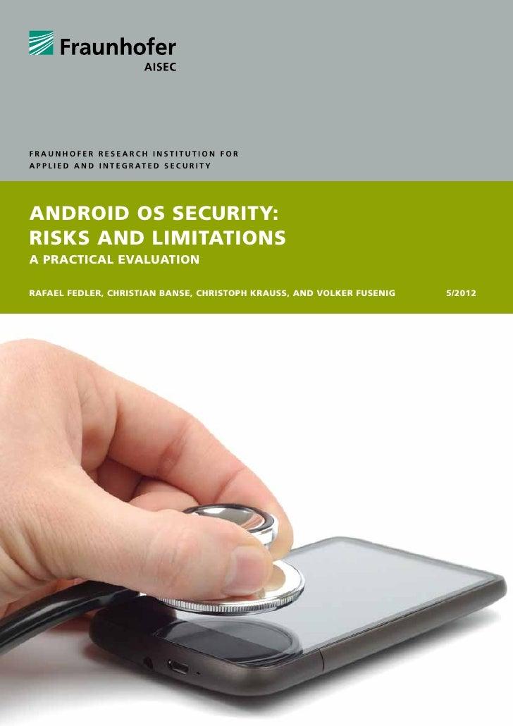 Fraunhofer Research Institution forA p p l i e d a n d I n t e g r at e d S e c u r i t yAndroid OS Security:Risks and Lim...