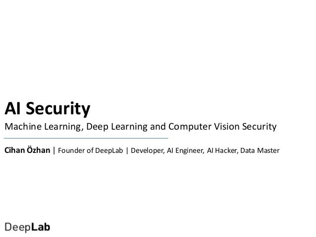 AI Security : Machine Learning, Deep Learning and Computer Vision Security Slide 3