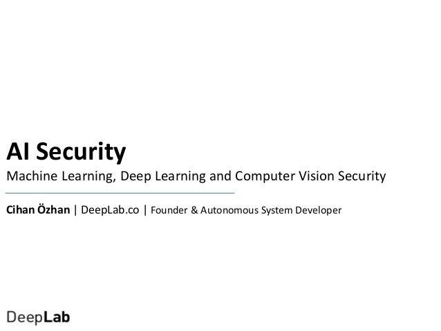 Yapay Zeka Güvenliği : Machine Learning & Deep Learning & Computer Vision Security Slide 2
