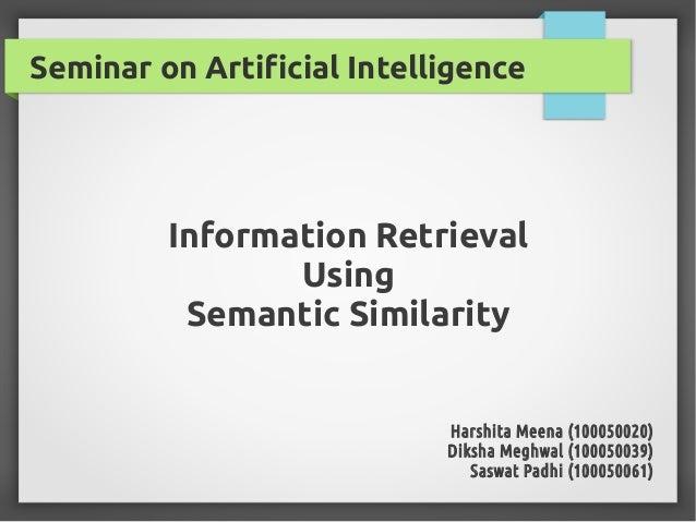 Seminar on Artificial Intelligence  Information Retrieval Using Semantic Similarity  Harshita Meena (100050020) Diksha Meg...