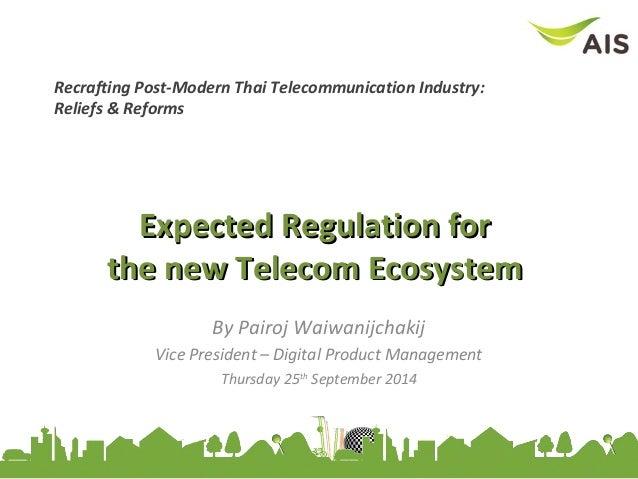 Recrafting Post-Modern Thai Telecommunication Industry:  Reliefs & Reforms  EExxppeecctteedd RReegguullaattiioonn ffoorr  ...