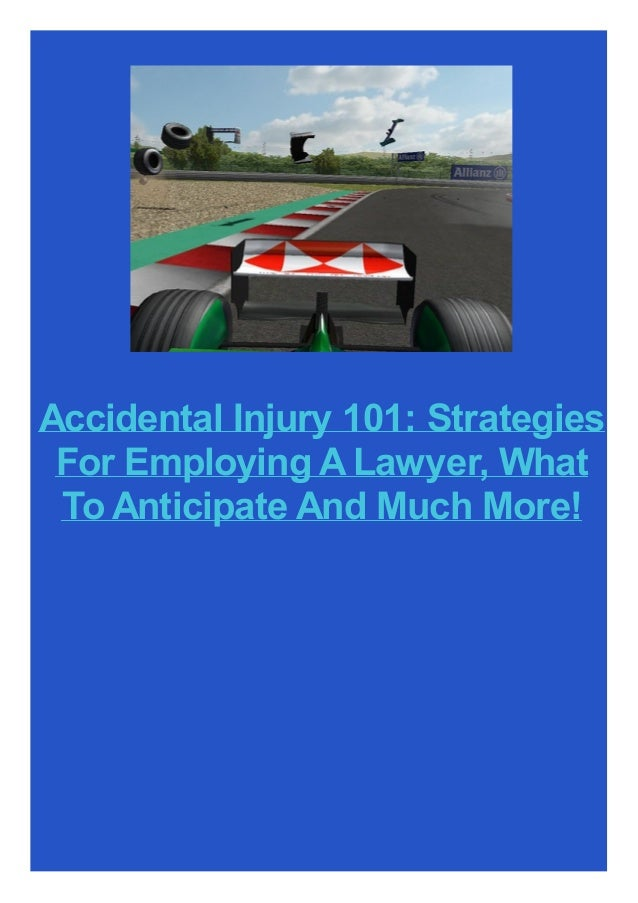 Accidental Injury 101: Strategies For Employing ALawyer, What To Anticipate And Much More!