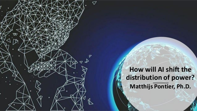 How will AI shift the distribution of power? Matthijs Pontier, Ph.D.