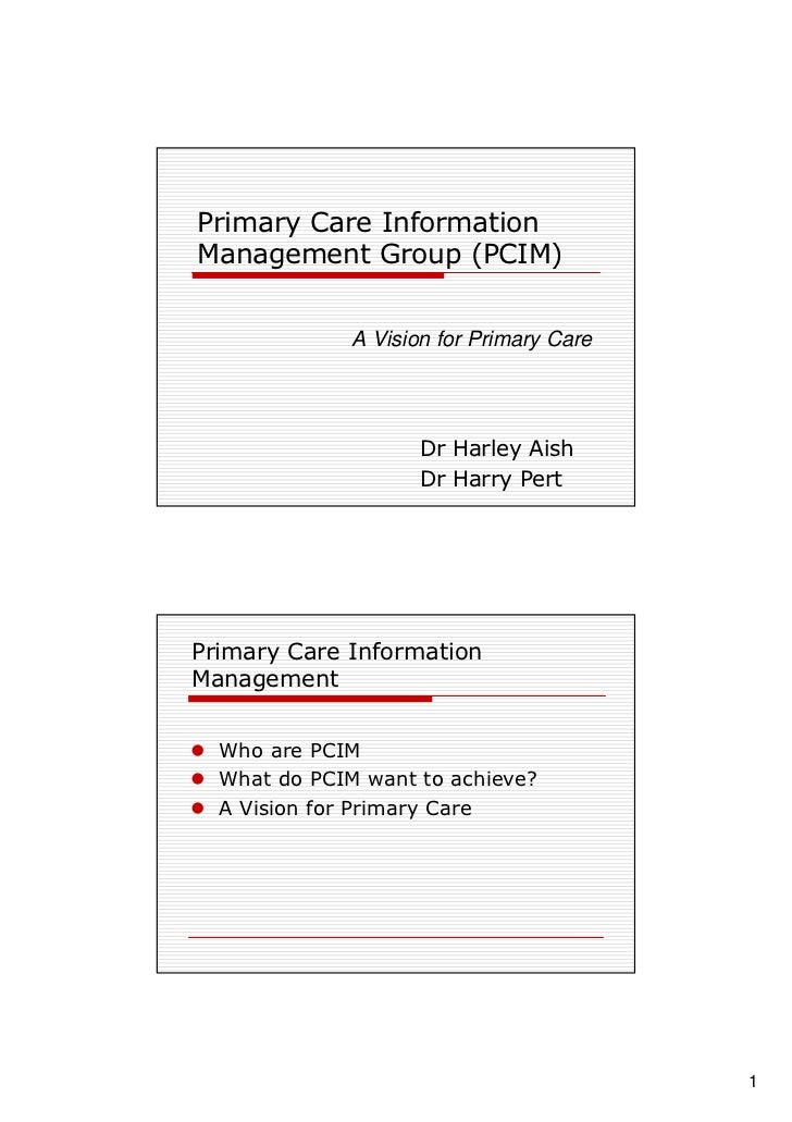 Primary Care Information Management Group (PCIM)                 A Vision for Primary Care                          Dr Har...