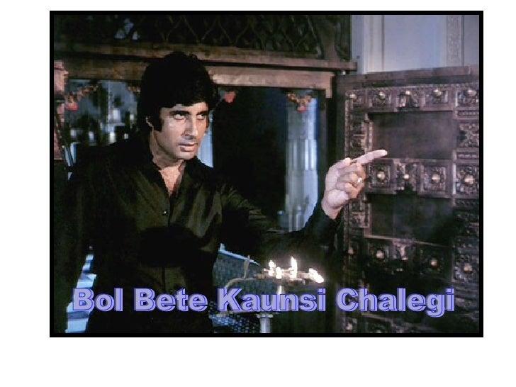 Bol Bete Kaunsi Chalegi