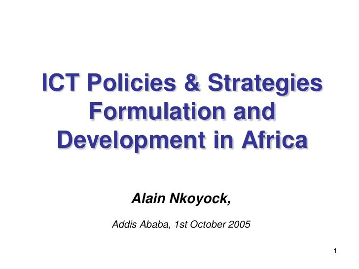 ICT Policies & Strategies    Formulation and Development in Africa          Alain Nkoyock,      Addis Ababa, 1st October 2...