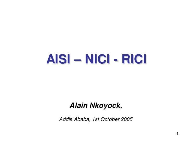 AISI – NICI - RICI      Alain Nkoyock,  Addis Ababa, 1st October 2005                                  1
