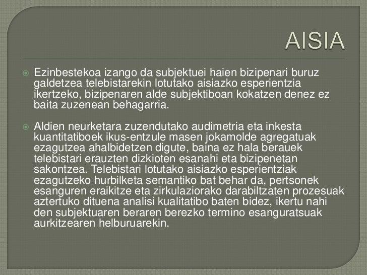 AISIA<br />Ezinbestekoa izango da subjektuei haien bizipenari buruz galdetzea telebistarekin lotutako aisiazko esperientzi...