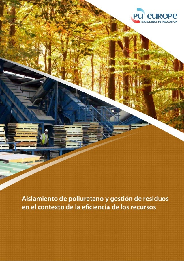 Waste management and polyurethane insulation Today's solution for tomorrow's needs EXCELLENCE IN INSULATION Pu euRoPeEXCEL...
