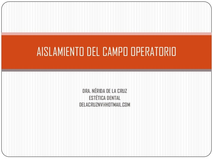 DRA. NÉRIDA DE LA CRUZ <br />ESTÉTICA DENTAL<br />DELACRUZNV@HOTMAIL.COM<br />AISLAMIENTO DEL CAMPO OPERATORIO<br />