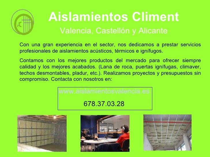 Aislamientos Climent www.aislamientosvalencia.es 678.37.03.28 Valencia, Castellón y Alicante Con una gran experiencia en e...