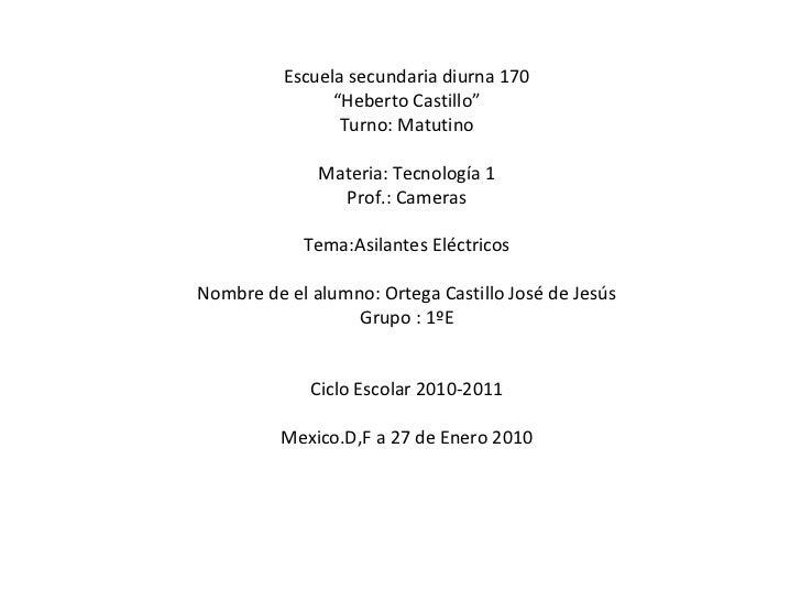 """Escuela secundaria diurna 170 """" Heberto Castillo"""" Turno: Matutino Materia: Tecnología 1 Prof.: Cameras Tema:Asilantes Eléc..."""