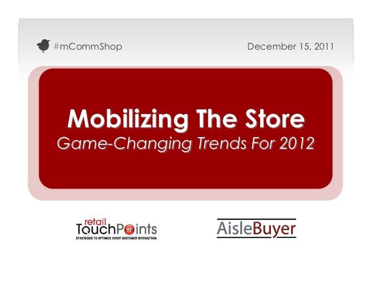 #mCommShop           December 15, 2011 Mobilizing The StoreGame-Changing Trends For 2012                                #m...