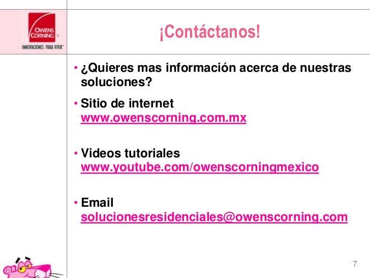 ¡Contáctanos!<br />¿Quieres mas información acerca de nuestras soluciones?<br />Sitio de internetwww.owenscorning.com.mx<b...