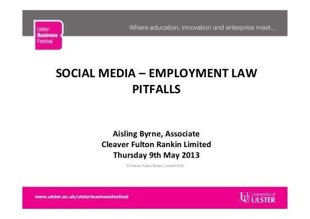 SOCIAL MEDIA – EMPLOYMENT LAW PITFALLS     Aisling Byrne, Associate Cleaver Fulton Rankin ...