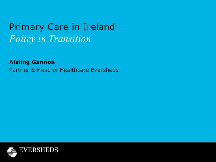 Primary Care in IrelandPolicy in TransitionAisling GannonPartner & Head of Healthcare Eversheds