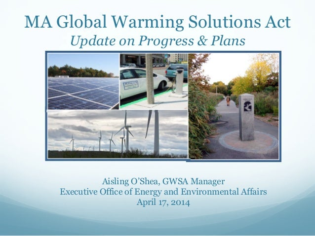 MA Global Warming Solutions Act Update on Progress & Plans Aisling O'Shea, GWSA Manager Executive Office of Energy and Env...