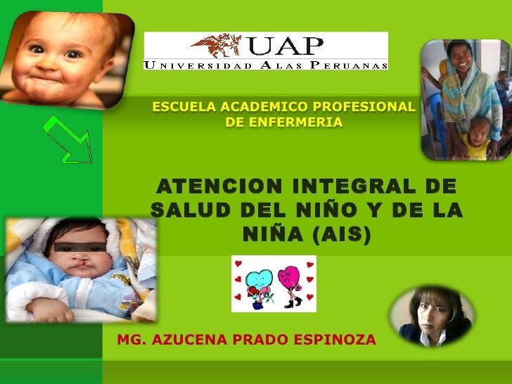 ESCUELA ACADEMICO PROFESIONAL           DE ENFERMERIA   ATENCION INTEGRAL DE   SALUD DEL NIÑO Y DE LA         NIÑA (AIS)MG...
