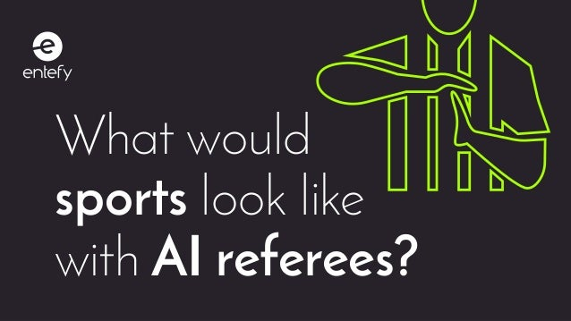 1Entefy | AI sports What would sports look like with AI referees?