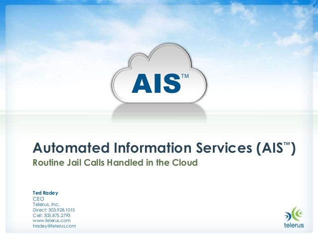 AIS                                   TMAutomated Information Services (AIS™)Routine Jail Calls Handled in the CloudTed Ra...