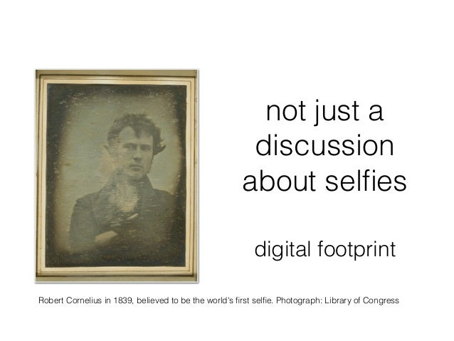 not just a discussion about selfies Robert Cornelius in 1839, believed to be the world's first selfie. Photograph: Library of...