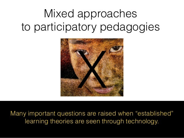 Participatory pedagogy Participatory pedagogies recognise the popular and cultural meanings of apps, social media and tool...
