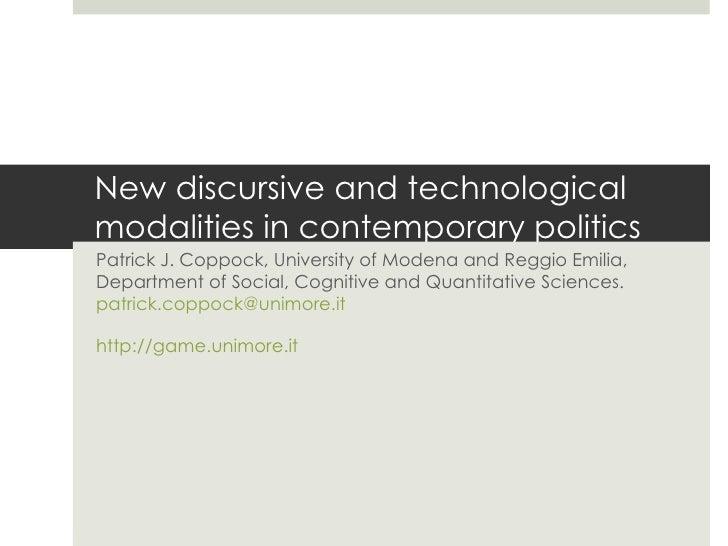 New discursive and technological modalities in contemporary politics Patrick J. Coppock, University of Modena and Reggio E...