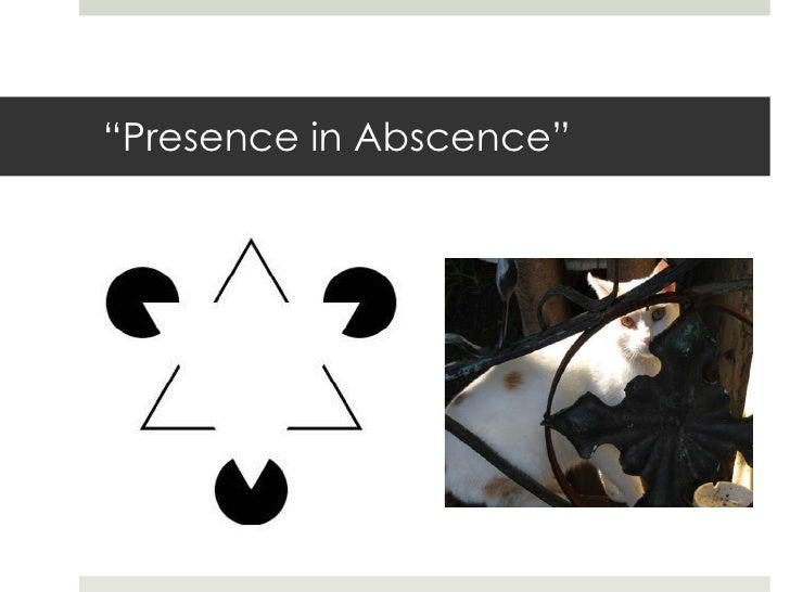 """"""" Presence in Abscence"""""""