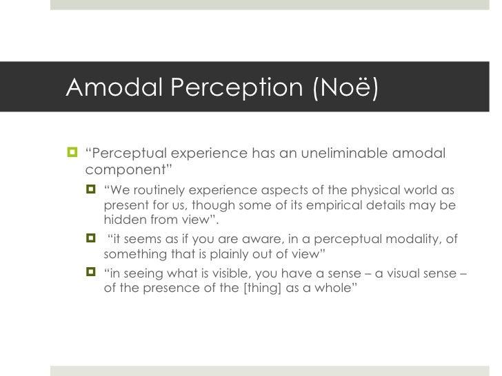 "Amodal Perception (No ë ) <ul><li>"" Perceptual experience has an uneliminable amodal component"" </li></ul><ul><ul><li>"" We..."