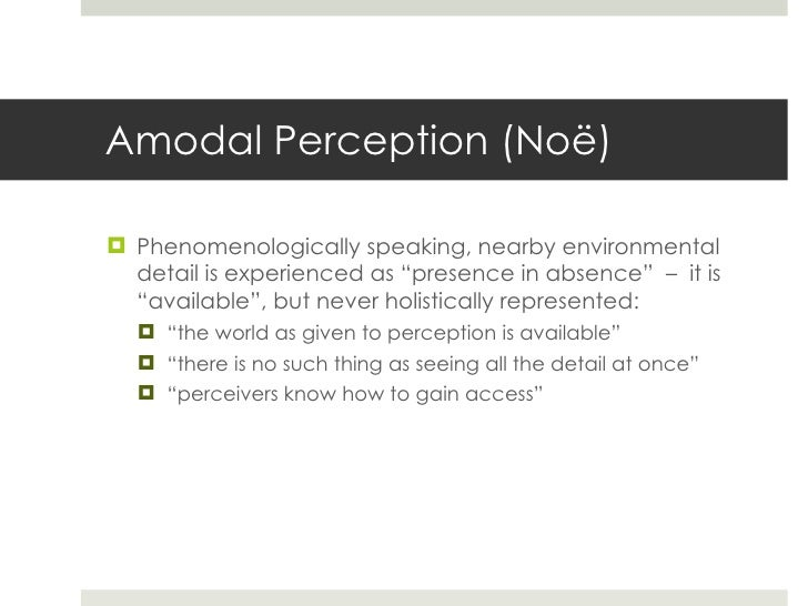 """Amodal Perception (No ë ) <ul><li>Phenomenologically speaking, nearby environmental detail is experienced as """"presence in ..."""