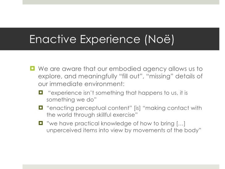 """Enactive Experience (No ë ) <ul><li>We are aware that our embodied agency allows us to explore, and meaningfully """"fill out..."""