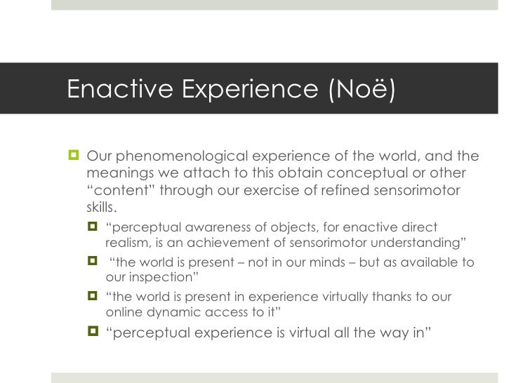 Enactive Experience (No ë ) <ul><li>Our phenomenological experience of the world, and the meanings we attach to this obtai...