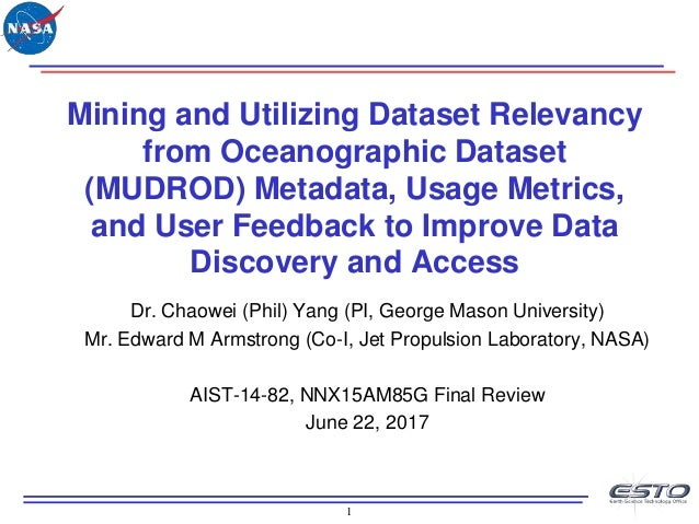 1 Mining and Utilizing Dataset Relevancy from Oceanographic Dataset (MUDROD) Metadata, Usage Metrics, and User Feedback to...