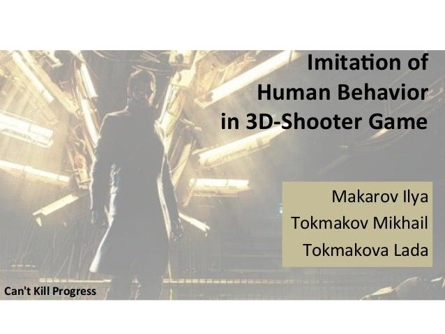 Imita&on  of     Human  Behavior     in  3D-‐Shooter  Game      Makarov  Ilya   Tokmakov  Mikha...