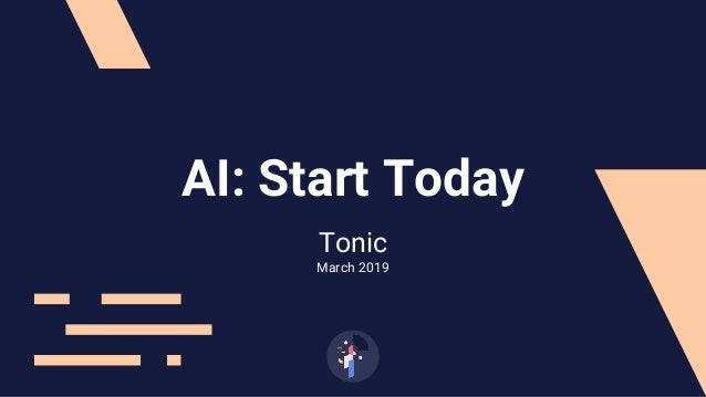 Tonic March 2019 AI: Start Today