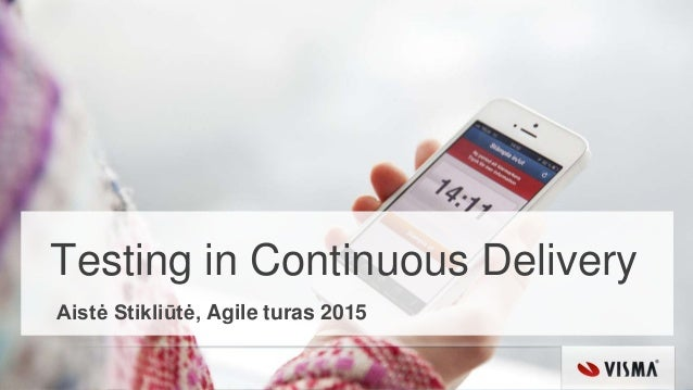 Testing in Continuous Delivery Aistė Stikliūtė, Agile turas 2015