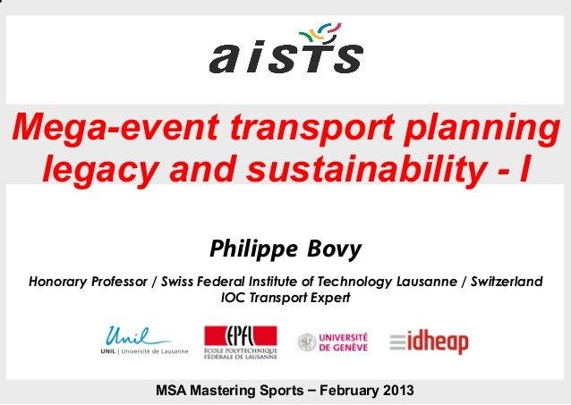 Mega-event transport planning legacy and sustainability - I                             Philippe BovyHonorary Professor / ...