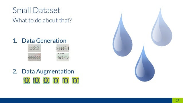 17 Small Dataset What to do about that? 1. Data Generation 2. Data Augmentation